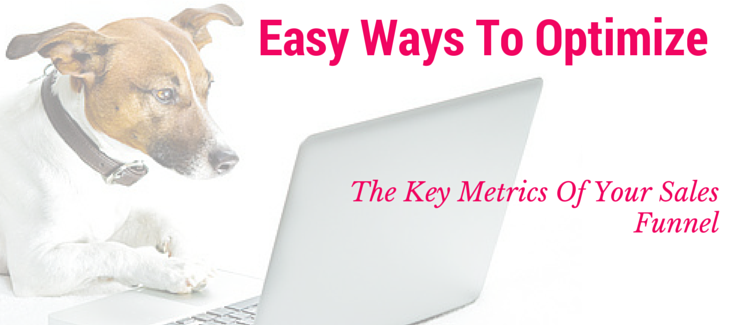 Easy Ways To Optimize The Key Metrics Of Your Sales Funnel