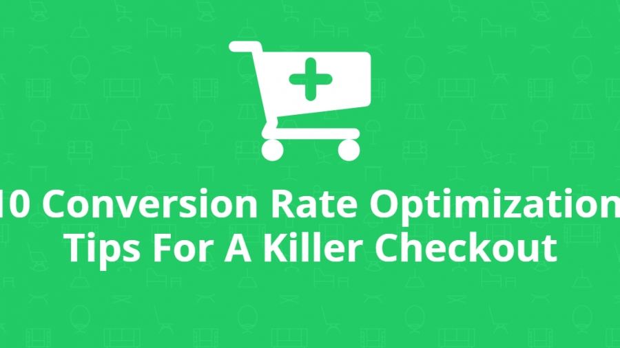 10 Conversion Rate Optimization Tips For A Killer Checkout