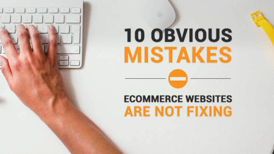 10 Obvious Mistakes eCommerce Websites Are Not Fixing