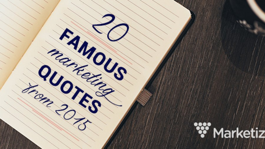 20 Famous Marketing Quotes from 2015