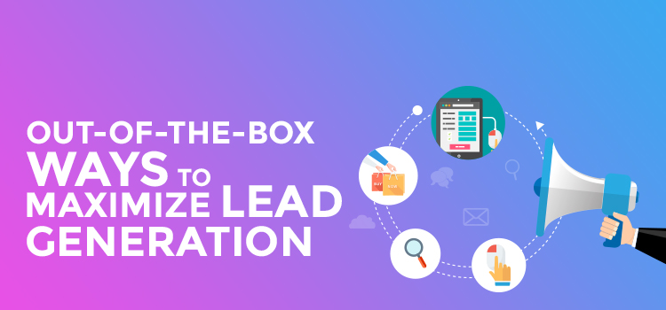 An Out-of-the-box 3-step Solution To Maximize Lead Generation