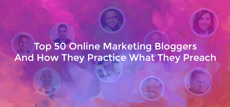 Top 50 Online Marketing Bloggers And How They Practice What They Preach