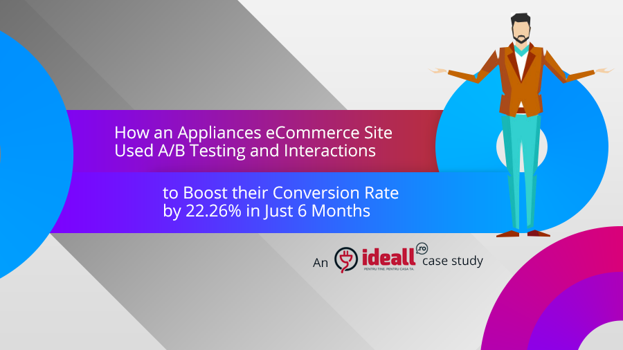 How an Appliances eCommerce Site Used A/B Testing and Interactions to Boost their Conversion Rate by 22.26% in Just 6 Months