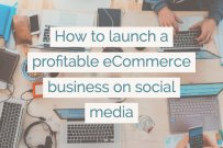 How To Launch a Profitable eCommerce Business on Social Media